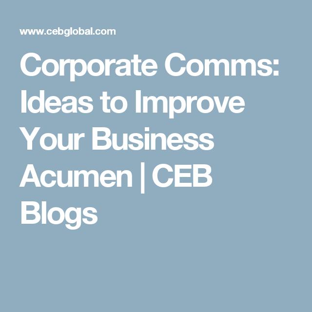 Corporate Comms: Ideas to Improve Your Business Acumen | CEB Blogs