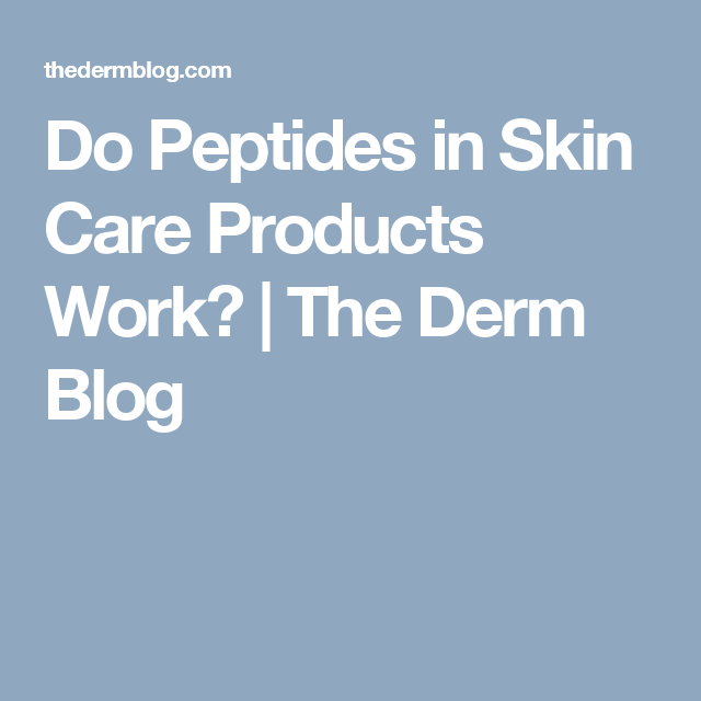 Do Peptides In Skin Care Products Work The Derm Blog Skin Care Skin Peptides