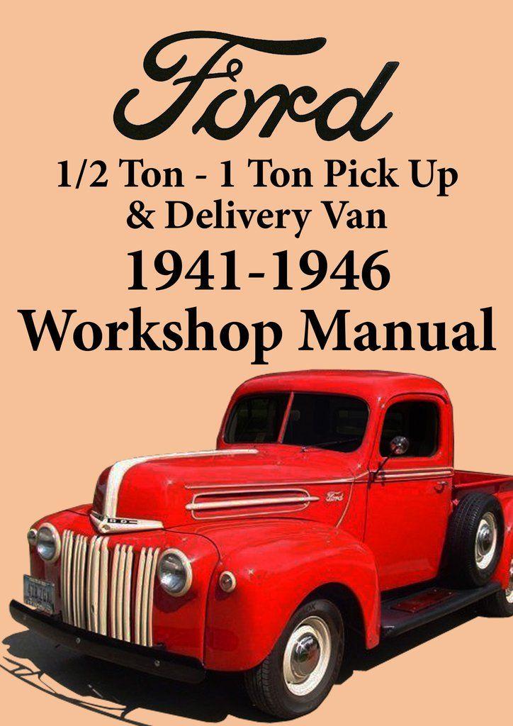Ford 1 2 Ton 3 4 Ton Pick Up And Delivery Van 1941 1946 V8 Shop Manual Ford Manual Car Manual