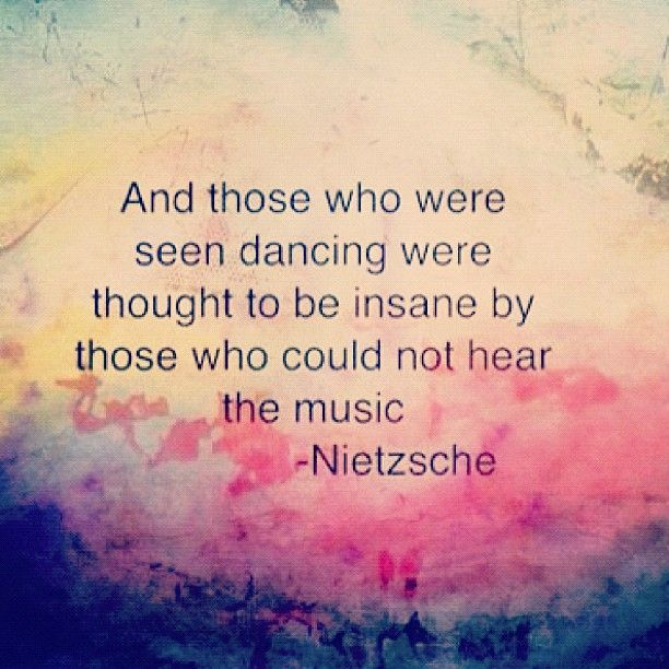 thought to be insane by those who could not hear the music Often I ...