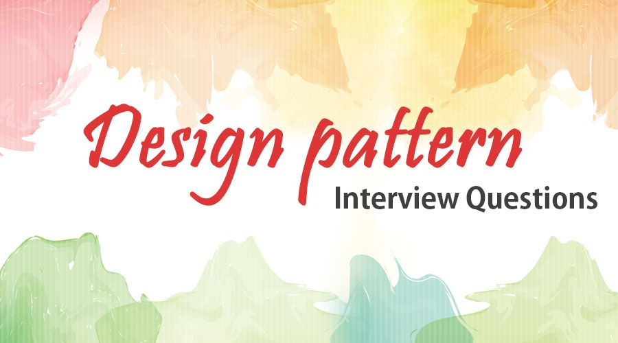 Top 10 Design Pattern Interview Questions And Answer Updated For