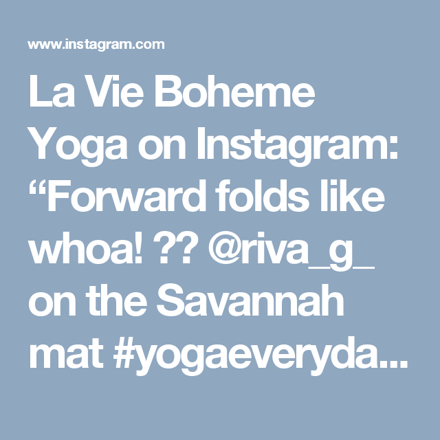 "La Vie Boheme Yoga on Instagram: ""Forward folds like whoa!  @riva_g_ on the Savannah mat #yogaeverydamnday #laviebohemeyoga #yogainspo"""