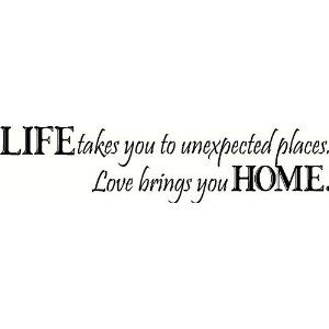 #10: LIFE takes you unexpected places Love brings you HOME