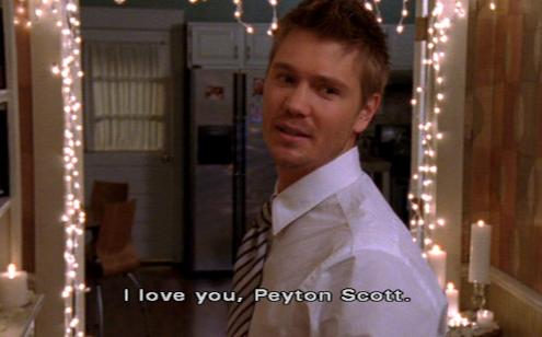 Lucas Scott: I love you, Peyton Scott.