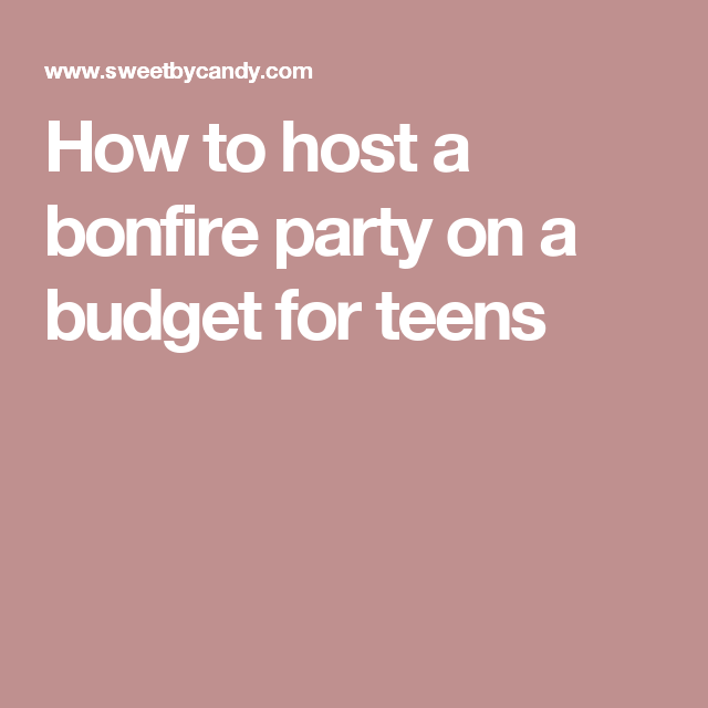 How To Host A Bonfire Party On Budget For Teens