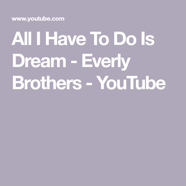 All I Have To Do Is Dream Everly Brothers Youtube Everly Dream Brother