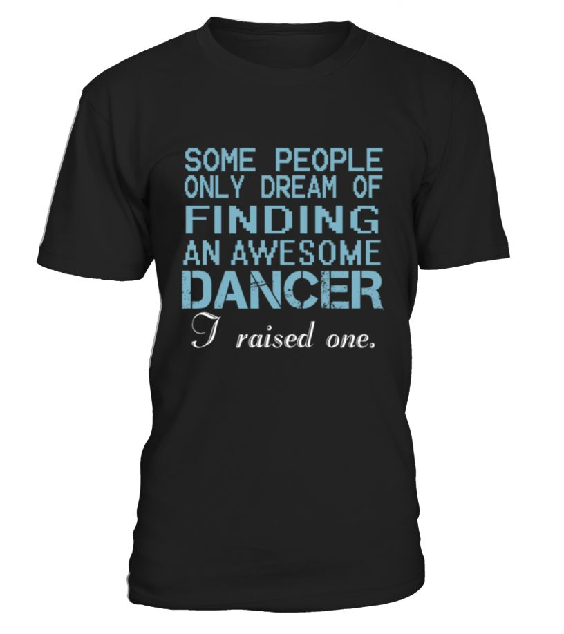 Dancer S Dad   => Check out this shirt by clicking the image, have fun :) Please tag, repin & share with your friends who would love it.