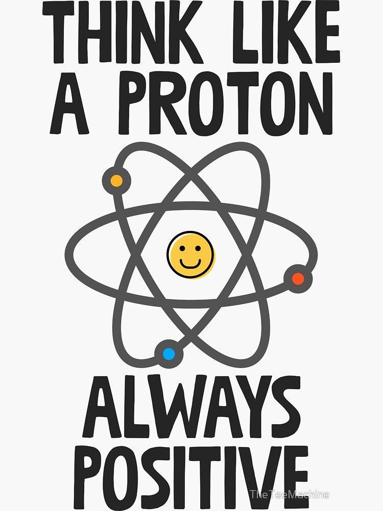'Think Like A Proton Always Positive Sticker & T-Shirt