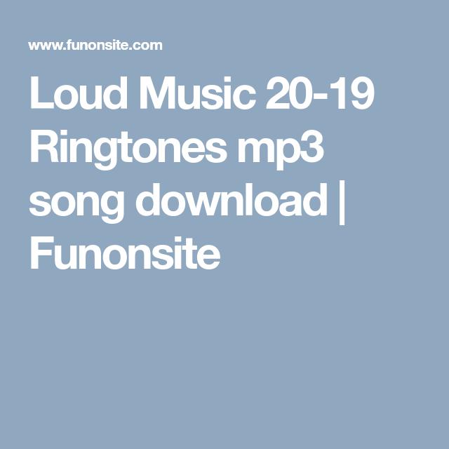 Loud Music 20 19 Ringtones Mp3 Song Download Funonsite Mp3 Song Download Mp3 Song Songs