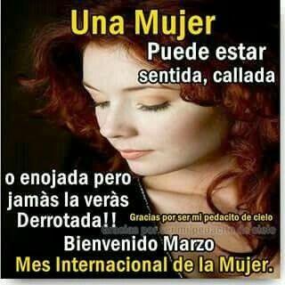 Una mujer puede estar sentida, callada o enojada pero jamás lo verás derrotada!! Bienvenido marzo mes de la Mujer.