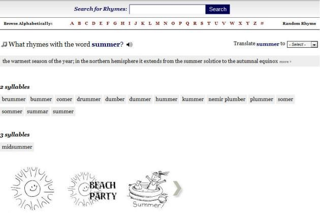 Rhymes.netis a simple search site that returns rhyming words to whatever you enter in the search field.