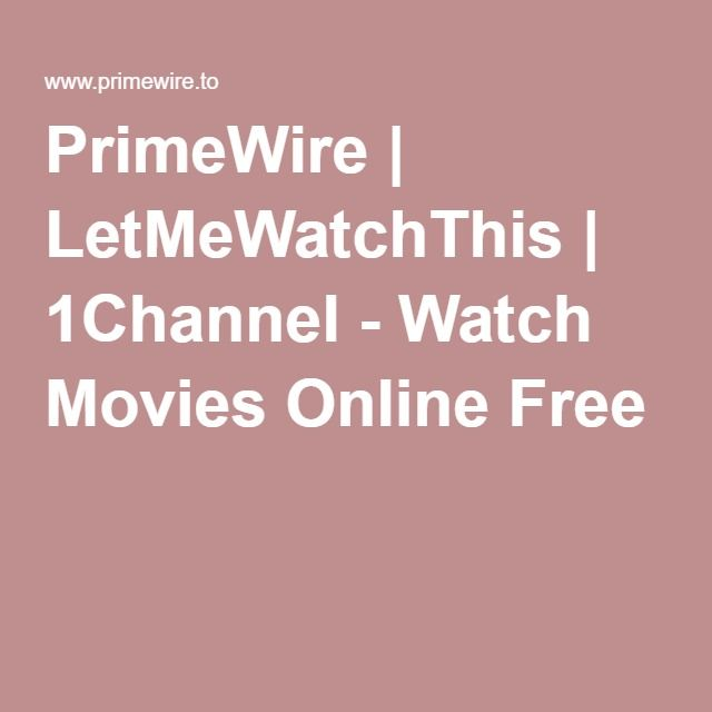 PrimeWire   LetMeWatchThis   1Channel - Watch Movies Online Free ...