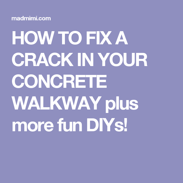 HOW TO FIX A CRACK IN YOUR CONCRETE WALKWAY plus more fun DIYs!