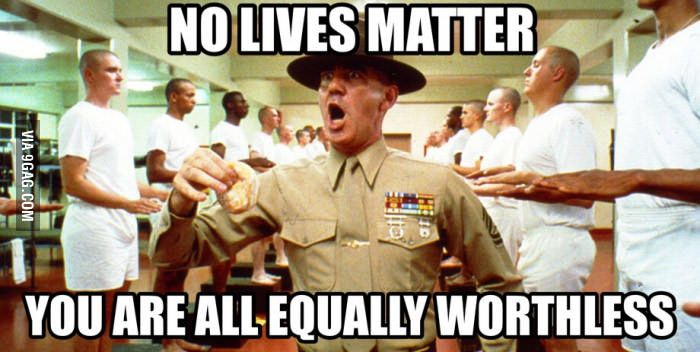 No Lives Matter Full Metal Jacket Style Lives Matter Funny Quotes Life