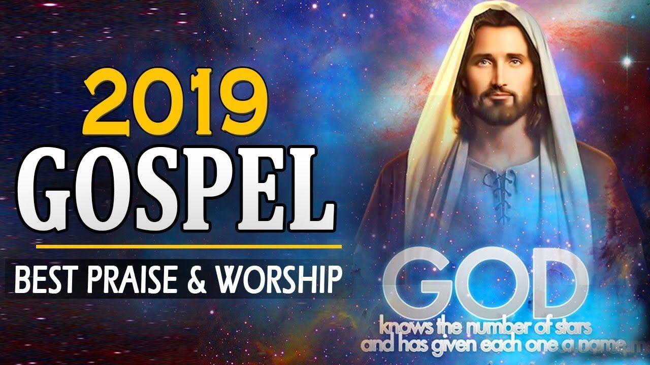 Best Gospel Songs Praise and Worship Music 2019 - New