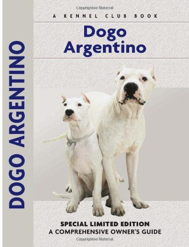 Dogo Argentino A Comprehensive Owner S Guide Brand Kenn