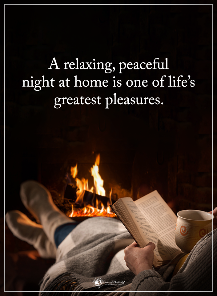 A Relaxing Peaceful Night At Home Is One Of Life S Greatest Pleasures Powerofpositivity Positive Quotes Motivation Inner Peace Quotes Motivational Quotes