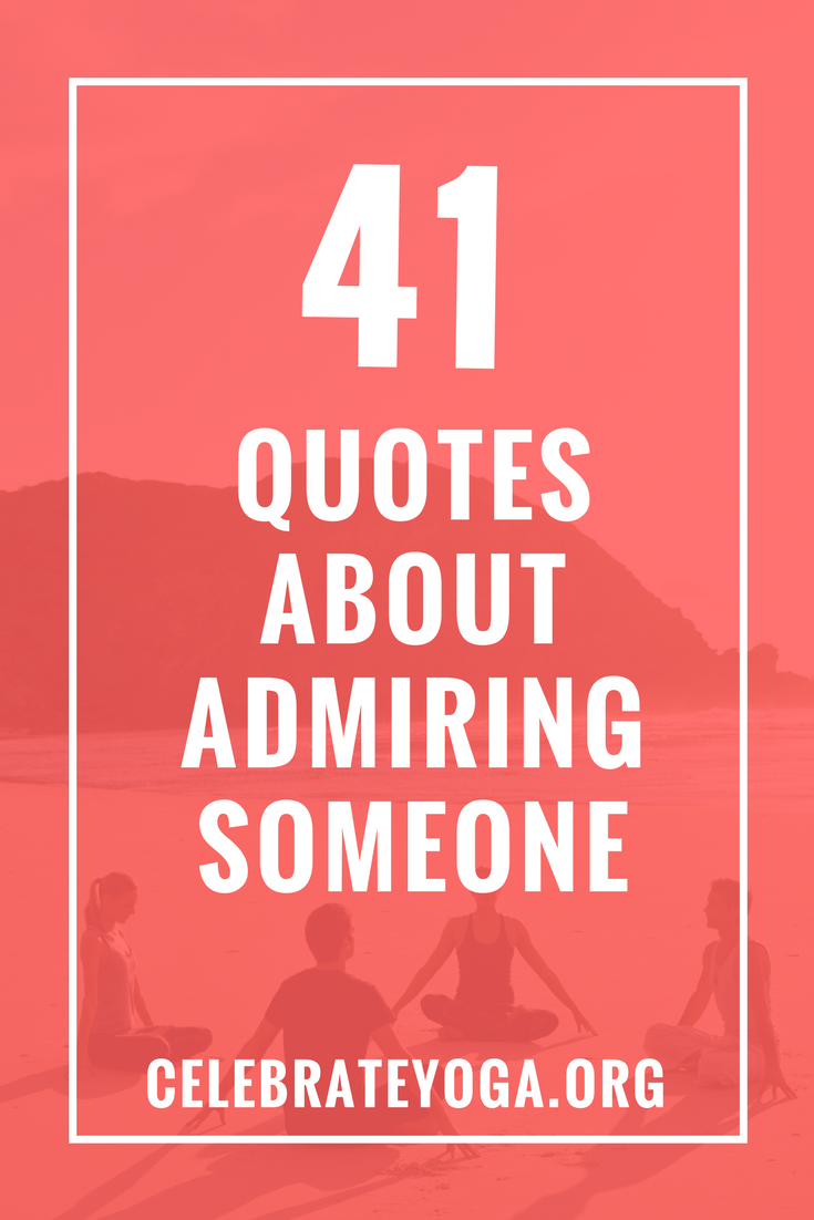 41 Quotes About Admiring Someone Celebrate Yoga Anger Quotes Quotes For Your Boyfriend Admire Quotes
