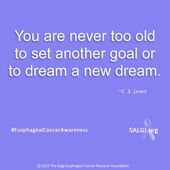 """You are never too old to set another goal or to dream a new dream."" ~C.S. Lewis ‪#‎MotivationalMonday‬ ‪#‎EsophagealCancerAwareness‬ ‪#‎AllPeriwinkleEverything‬™  www.SALGI.org www.Facebook.com/SalgiFoundation"