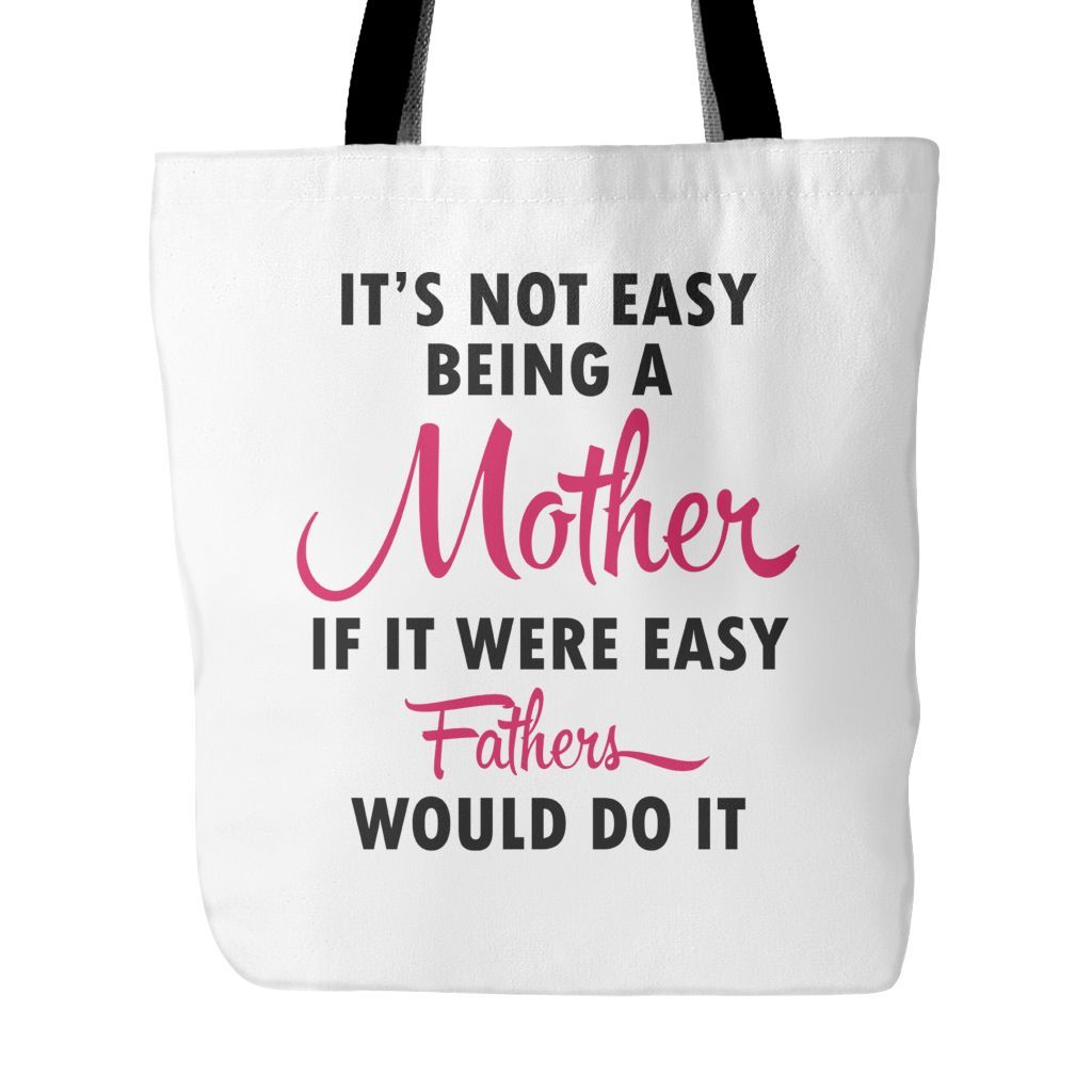 It's Not Easy Being A Mother Tote Bag, 18 inches x 18 inches