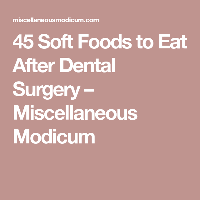 45 Soft Foods to Eat After Dental Surgery