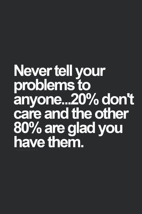 Never Tell Your Problems To Anyone Life Quotes Quotes Quote Life
