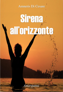 Leggere è magia: Anteprima: Sirena all'orizzonte di Amneris Di Cesa...