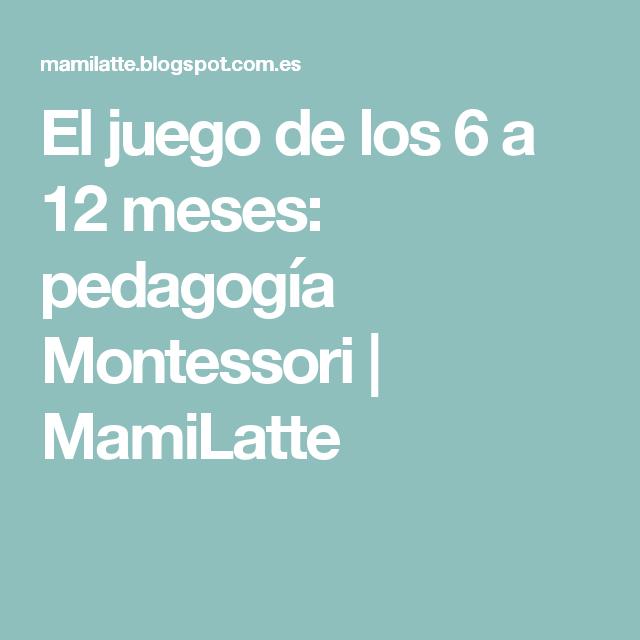 El Juego De Los 6 A 12 Meses Pedagogía Montessori Mamilatte Montessori Teaching