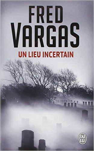 Amazon Fr Un Lieu Incertain Fred Vargas Livres Mille