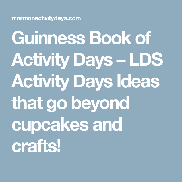 Guinness Book of Activity Days – LDS Activity Days Ideas that go beyond cupcakes and crafts!