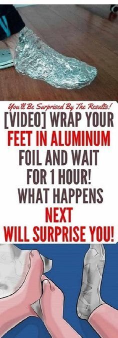 WHAT HAPPENS IF YOU WRAP YOUR FEET WITH ALUMINUM FOIL?