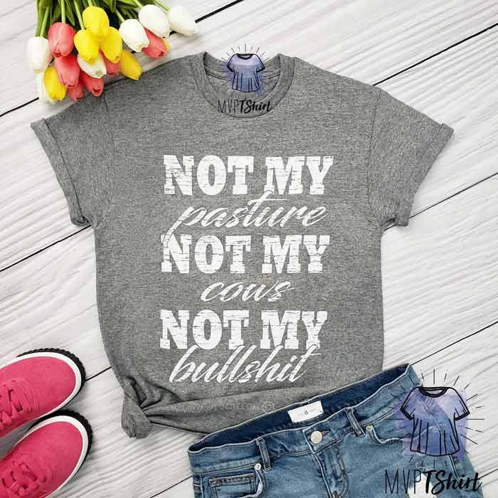 Not My Cows Not My Pasture Shirt - UNISEX ADULT - 3XL