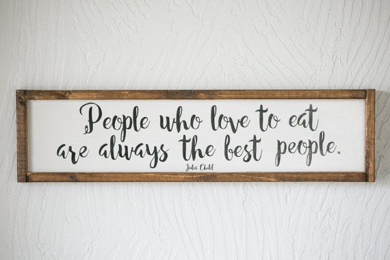 Kitchen Signs Decor Julia Child Quote People Who Love To Eat Are Always The Best