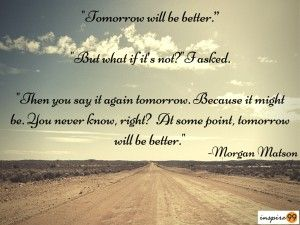6 Tricks To Keep Hopes Up Better Tomorrow Quotes Everything Is