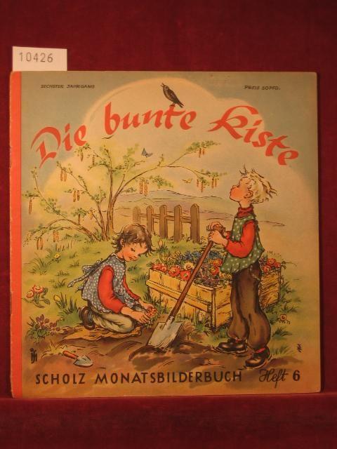 Die bunte Kiste. Scholz Monatsbilderbuch. 6. Jahrgang,: Börsch, Lili (Schriftleitung):