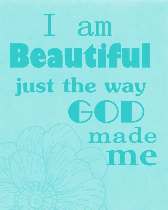 God Created Me Quotes: I Am Beautiful Just The Way God Made Me