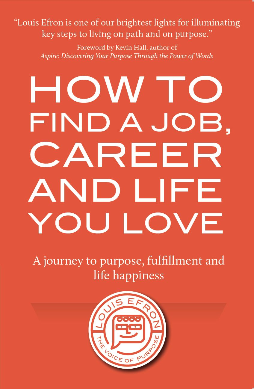 How To Find A Job, Career And Life You Love by Louis Efron