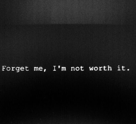 Forget Me Im Not Worth It Quotes Quotes Sad Quotes Life Quotes