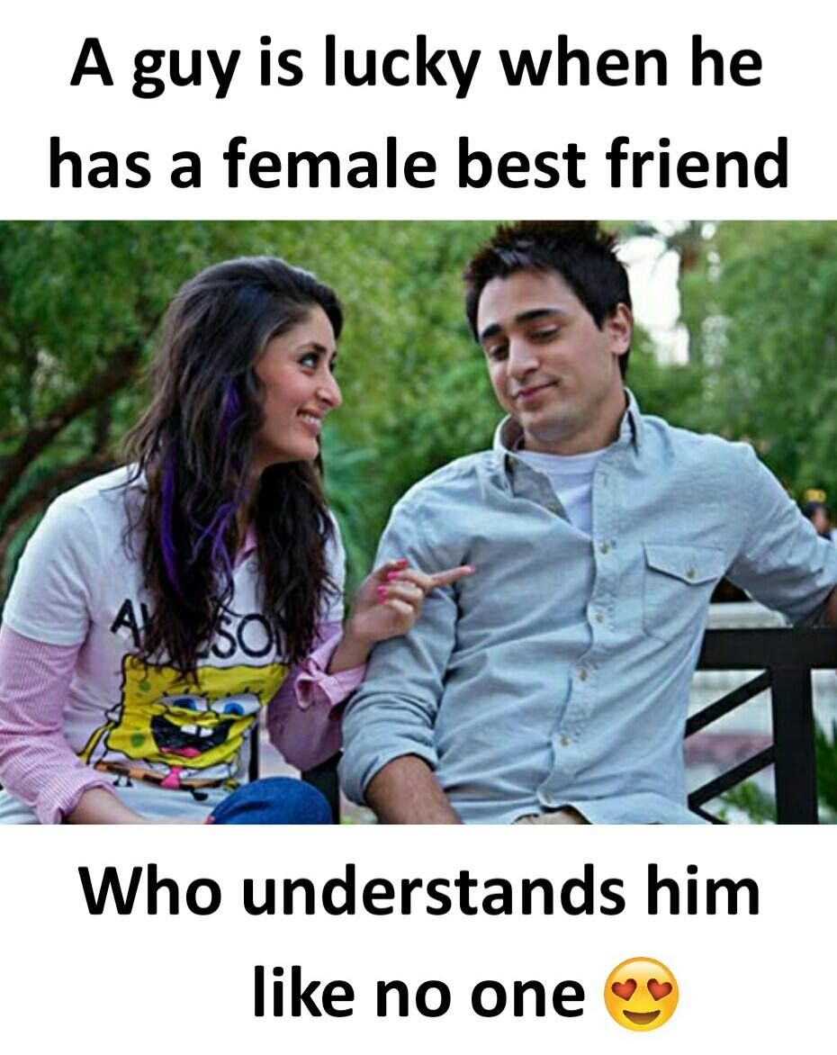 A guy is lucky when he has a female best friend Who understands