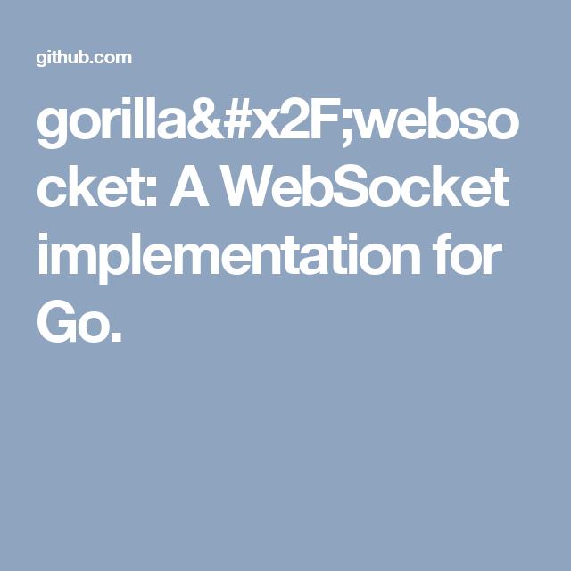 gorilla/websocket: A WebSocket implementation for Go    Golang