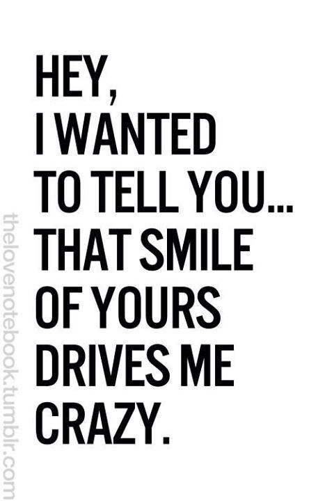 your smile crush quotes love quotes you drive me crazy