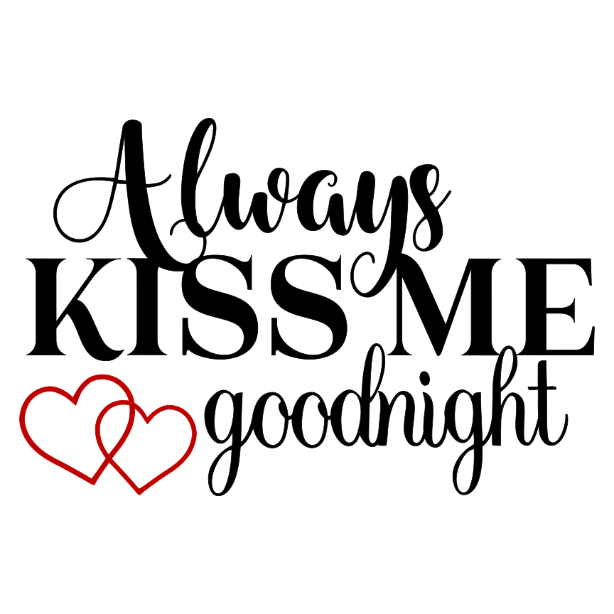 Always Kiss Me Goodnight Word Art Svg With Images Words Cricut Expression Word Art