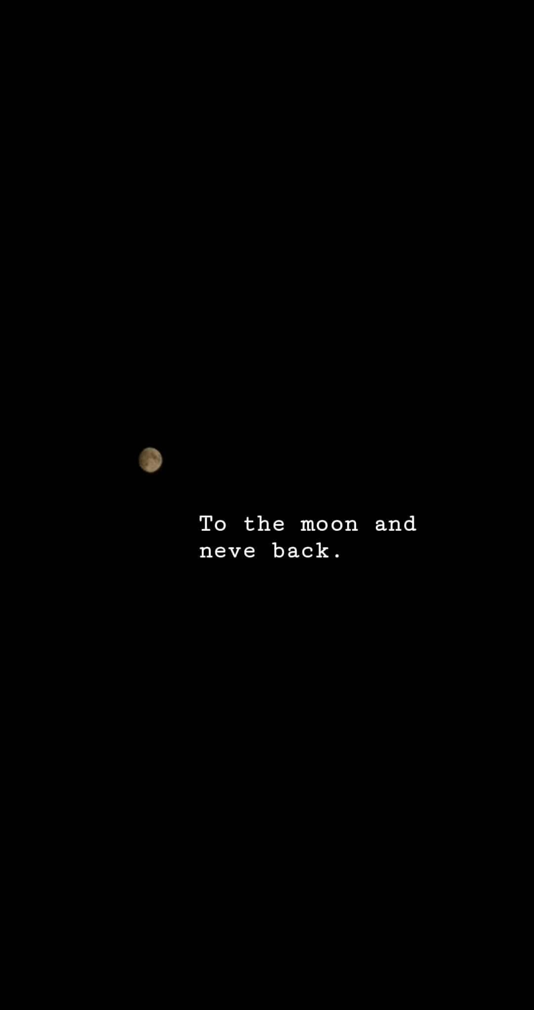 To The Moon And Never Back Made With My Huawei Mate 10 Pro Soul Quotes Life Quotes Text Quotes