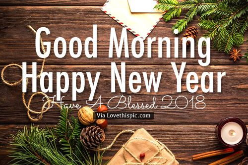 good morning happy new year have a blessed 2018 new years good morning happy new year new years quotes new year quotes happy new years good morning quotes