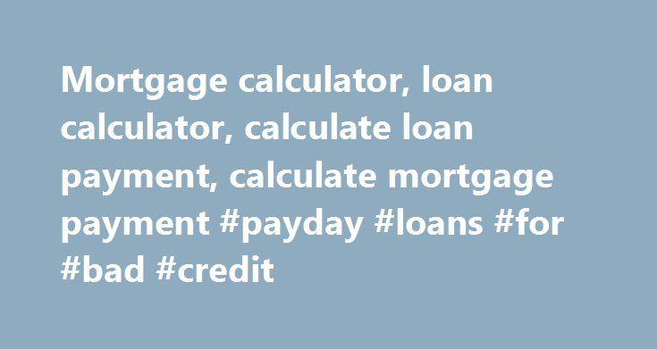 Mortgage Calculator Loan Calculator Calculate Loan Payment