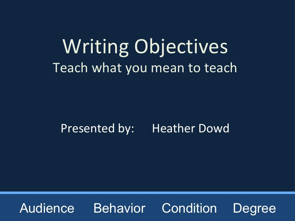 Writing Objectives Using Abcd Method Presentation By Heather Dowd Via Slideshare Math Lesson Plans Template Learning Objectives Writing How to write learning objectives