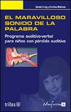 El maravilloso sonido de la palabra : programa auditivo-verbal para niños con pérdida auditiva / Daniel Ling, Cristina Moheno de Manrique  L/Bc 376.3 LIN mar