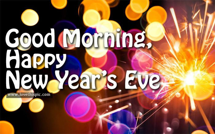 Good Morning Happy New Years Eve New Years Eve Quotes Good Morning Happy Happy New Year 2019