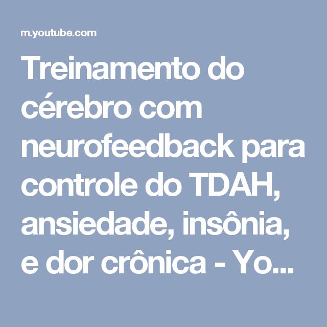 Treinamento do cérebro com neurofeedback para controle do TDAH, ansiedade, insônia, e dor crônica - YouTube