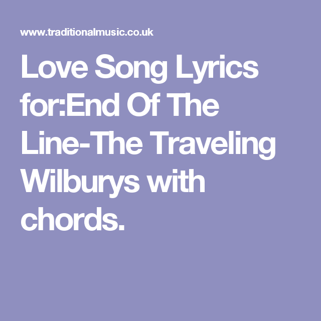Love Song Lyrics for:End Of The Line-The Traveling Wilburys with ...